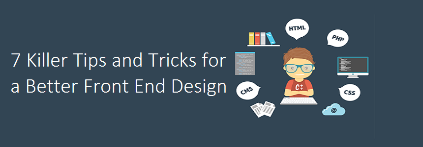7 Killer Tips and Tricks for a Better Front End Design