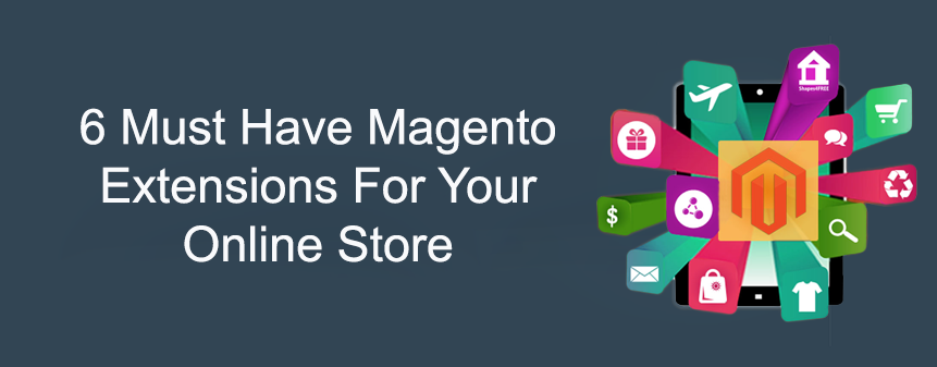 6 Must Have Magento Extensions For Online Stores