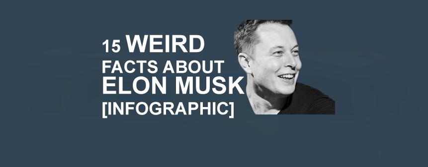 15 Weird Facts About Elon Musk [infographic]