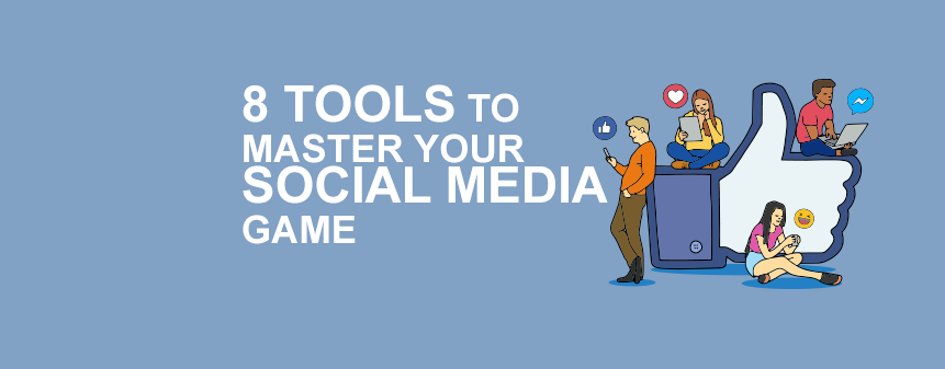 8 Tools to Help You Master Your Social Media Game