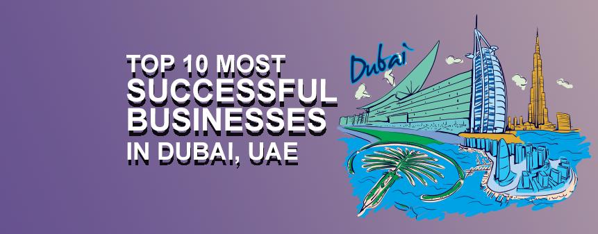 Top 10 Most Successful Businesses in Dubai, UAE